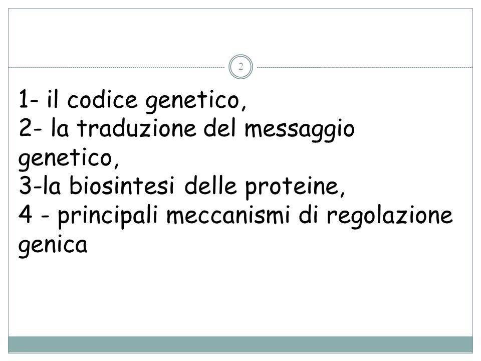 2 1- il codice genetico, 2- la traduzione del messaggio genetico, 3-la biosintesi delle proteine, 4 - principali meccanismi di regolazione genica