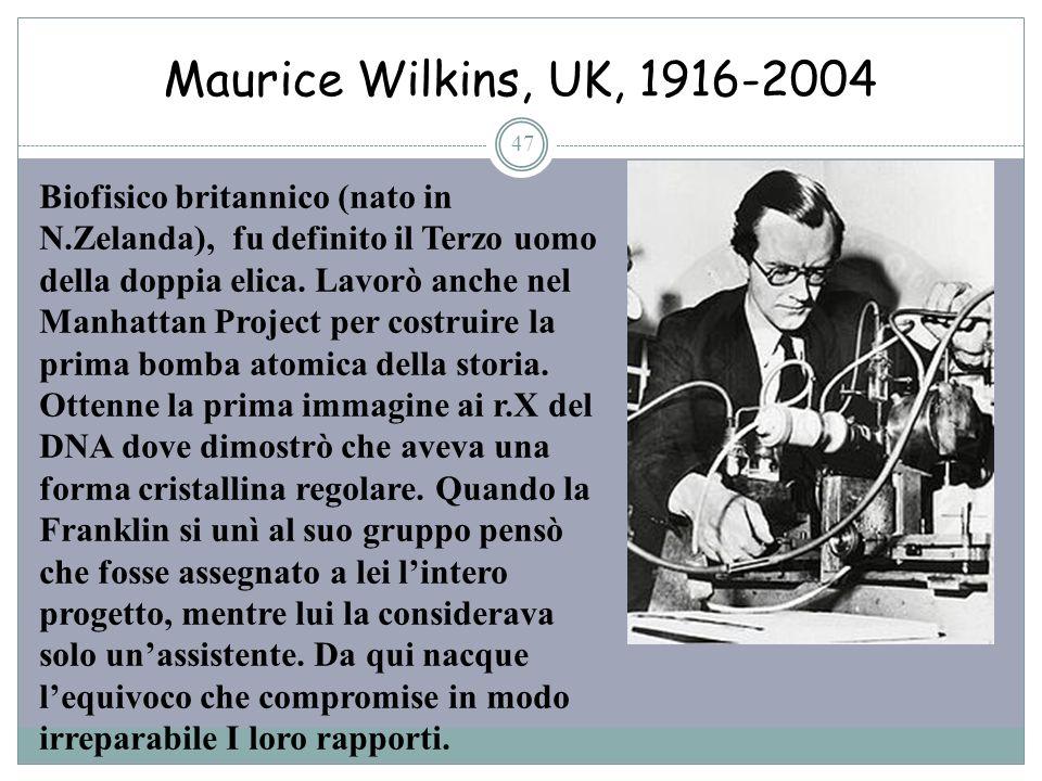 Maurice Wilkins, UK, 1916-2004 47 Biofisico britannico (nato in N.Zelanda), fu definito il Terzo uomo della doppia elica. Lavorò anche nel Manhattan P