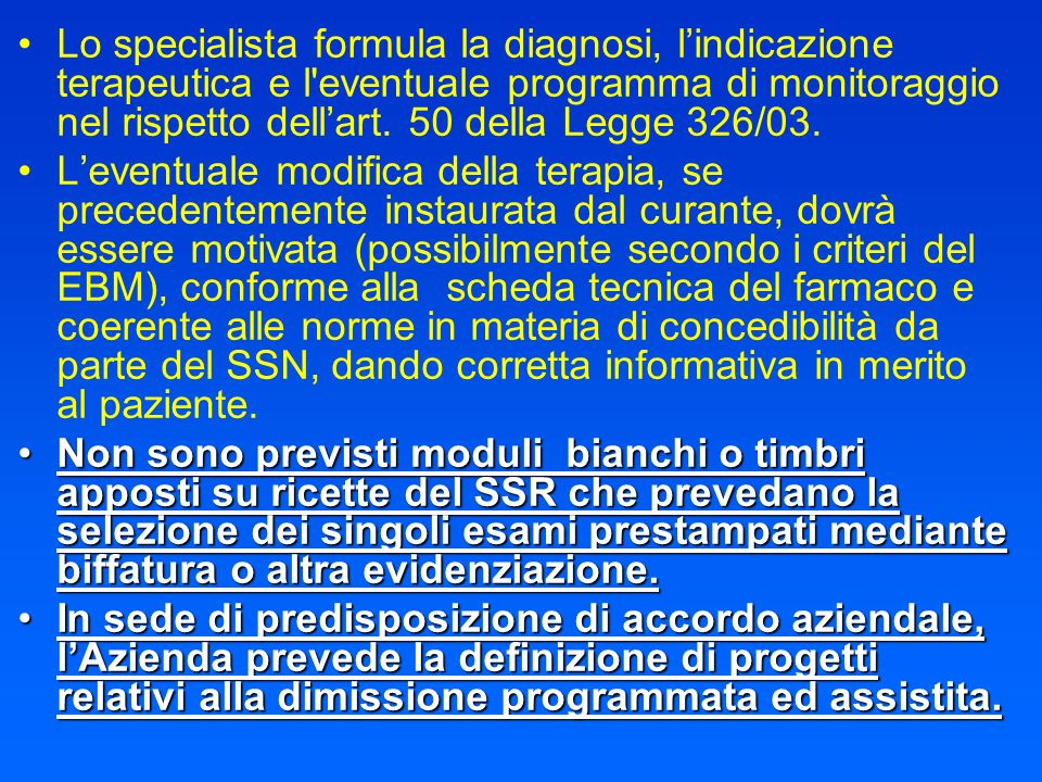 Lo specialista formula la diagnosi, lindicazione terapeutica e l'eventuale programma di monitoraggio nel rispetto dellart. 50 della Legge 326/03. Leve