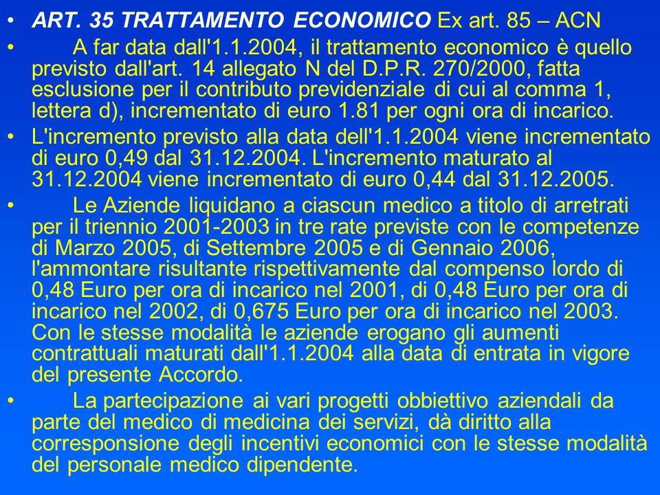 ART. 35 TRATTAMENTO ECONOMICO Ex art. 85 – ACN A far data dall'1.1.2004, il trattamento economico è quello previsto dall'art. 14 allegato N del D.P.R.
