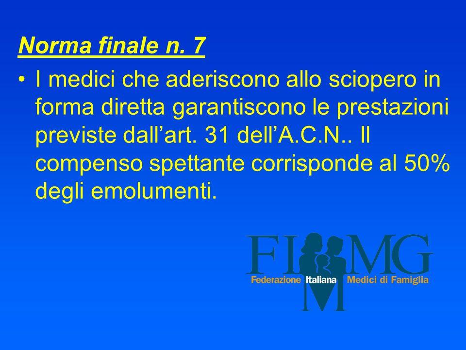 Norma finale n. 7 I medici che aderiscono allo sciopero in forma diretta garantiscono le prestazioni previste dallart. 31 dellA.C.N.. Il compenso spet