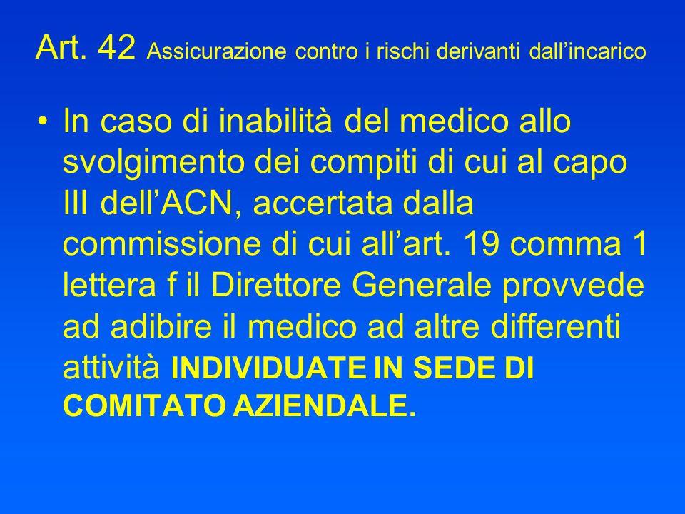 Art. 42 Assicurazione contro i rischi derivanti dallincarico In caso di inabilità del medico allo svolgimento dei compiti di cui al capo III dellACN,