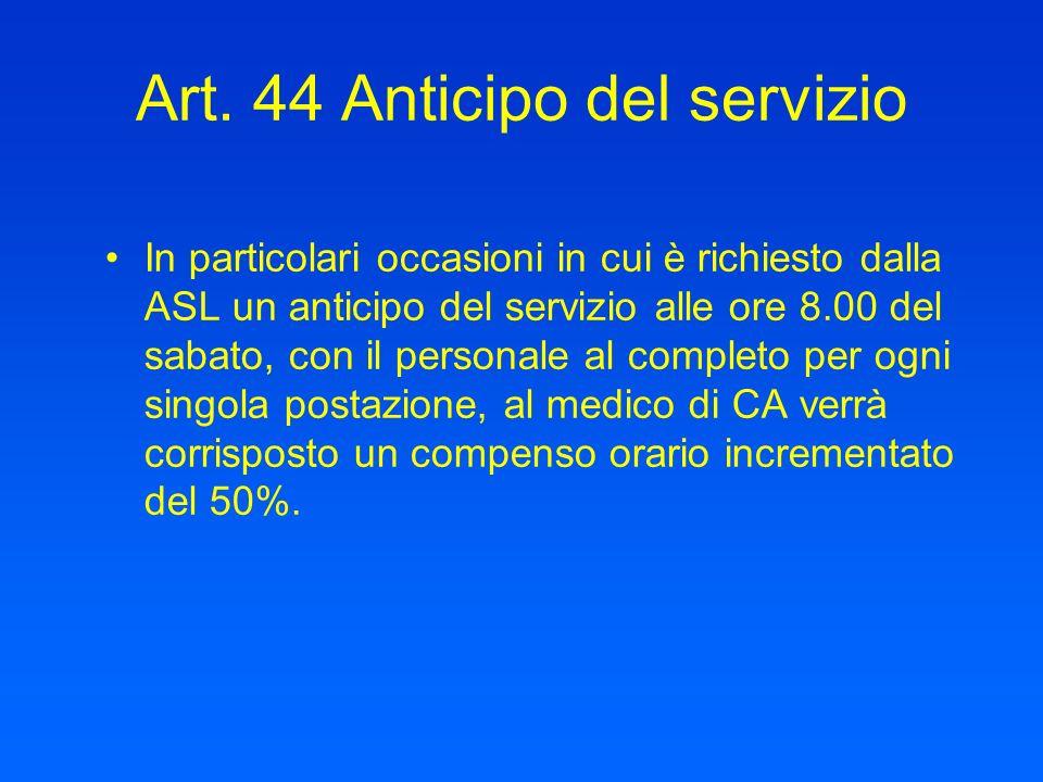 Art. 44 Anticipo del servizio In particolari occasioni in cui è richiesto dalla ASL un anticipo del servizio alle ore 8.00 del sabato, con il personal