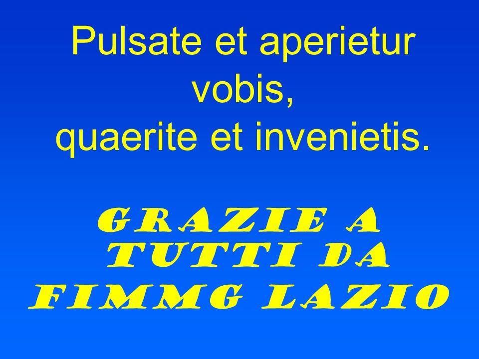 Pulsate et aperietur vobis, quaerite et invenietis. Grazie a tutti da FIMMG LAZIO