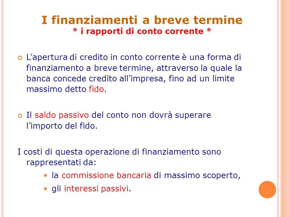 4 Lapertura di credito in conto corrente è una forma di finanziamento a breve termine, attraverso la quale la banca concede credito allimpresa, fino a