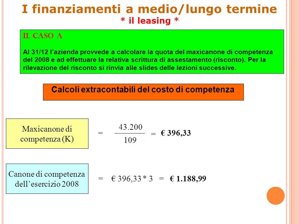Il caso A Al 31/12 lazienda provvede a calcolare la quota del maxicanone di competenza del 2008 e ad effettuare la relativa scrittura di assestamento