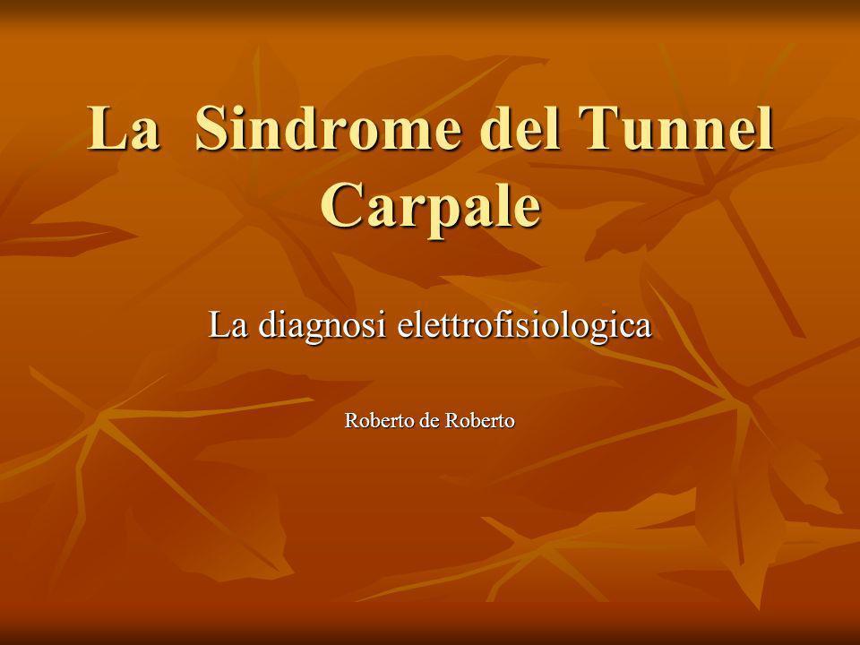La Sindrome del Tunnel Carpale La diagnosi elettrofisiologica Roberto de Roberto
