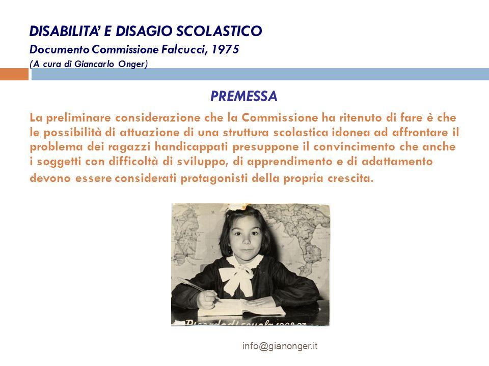 DISABILITA E DISAGIO SCOLASTICO Documento Commissione Falcucci, 1975 (A cura di Giancarlo Onger) PREMESSA La preliminare considerazione che la Commiss