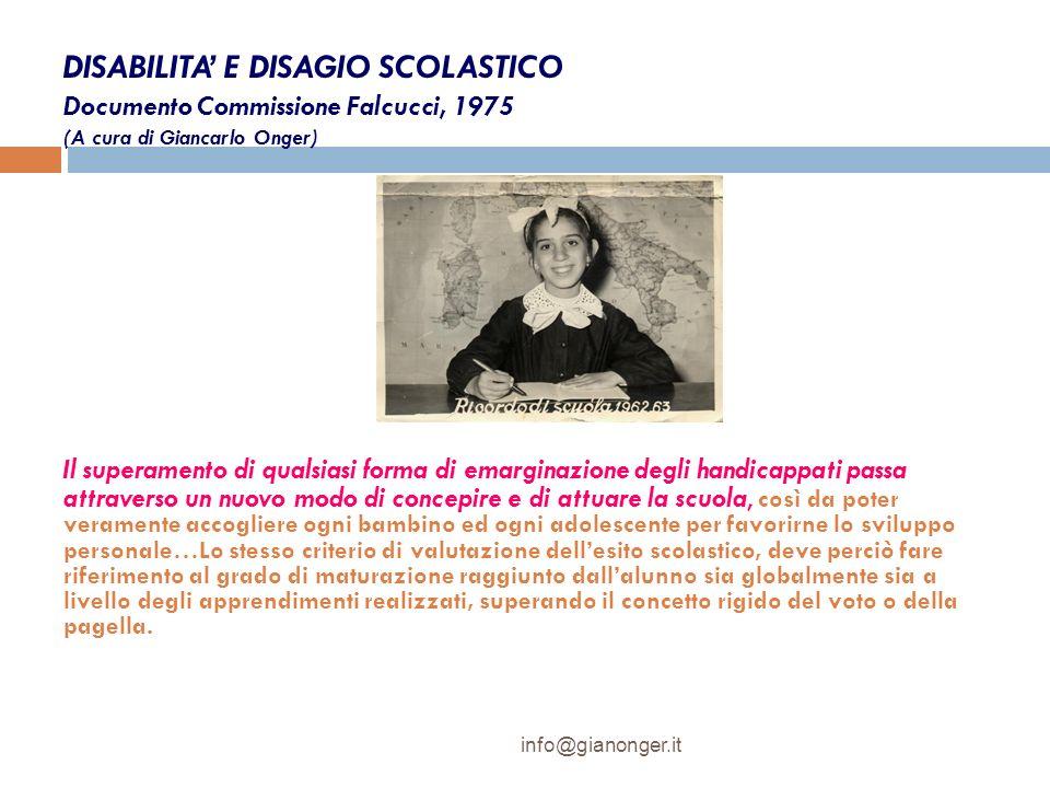 DISABILITA E DISAGIO SCOLASTICO Documento Commissione Falcucci, 1975 (A cura di Giancarlo Onger) Il superamento di qualsiasi forma di emarginazione de