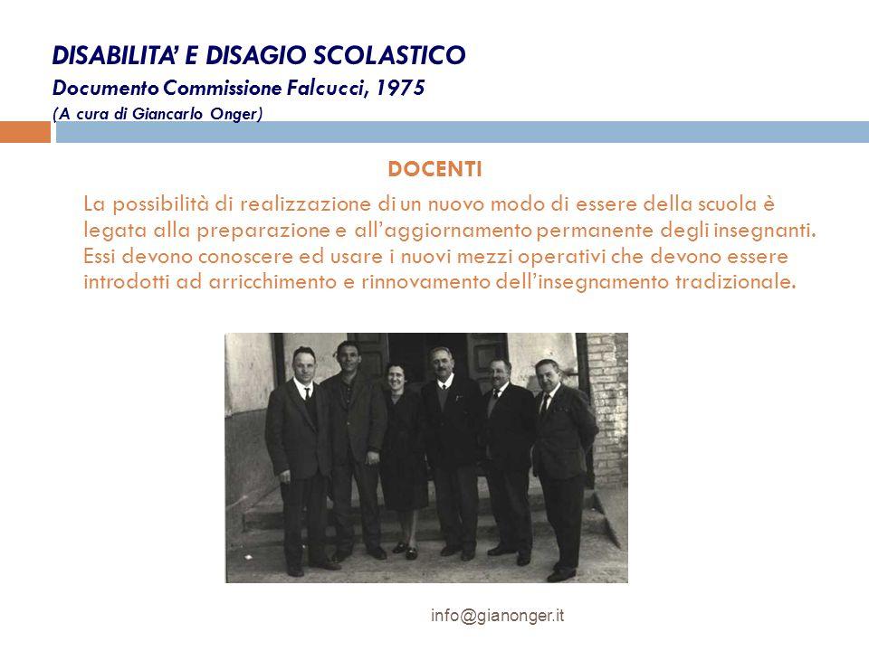 DISABILITA E DISAGIO SCOLASTICO Documento Commissione Falcucci, 1975 (A cura di Giancarlo Onger) DOCENTI La possibilità di realizzazione di un nuovo m