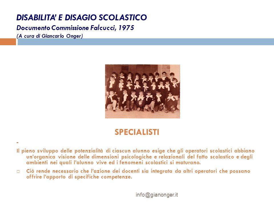 DISABILITA E DISAGIO SCOLASTICO Documento Commissione Falcucci, 1975 (A cura di Giancarlo Onger) SPECIALISTI - Il pieno sviluppo delle potenzialità di
