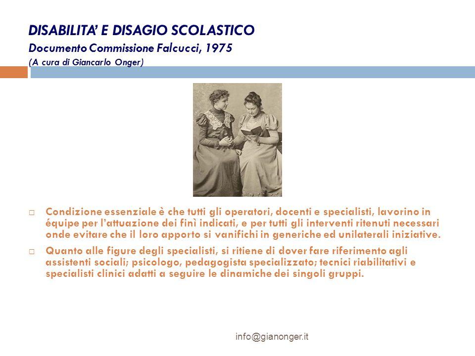 DISABILITA E DISAGIO SCOLASTICO Documento Commissione Falcucci, 1975 (A cura di Giancarlo Onger) Condizione essenziale è che tutti gli operatori, doce