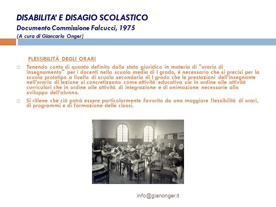 DISABILITA E DISAGIO SCOLASTICO Documento Commissione Falcucci, 1975 (A cura di Giancarlo Onger) FLESSIBILITÀ DEGLI ORARI Tenendo conto di quanto defi