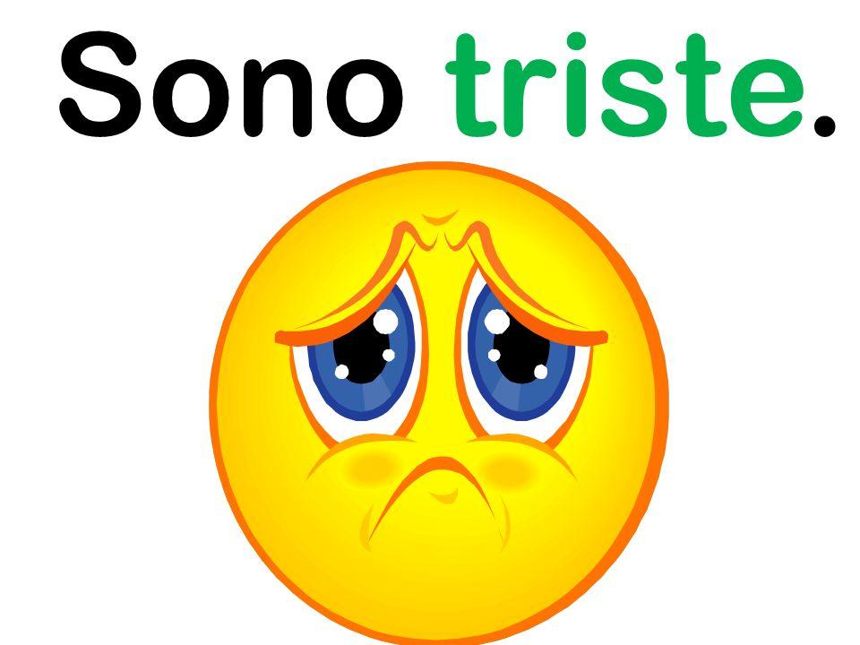 Sono triste.