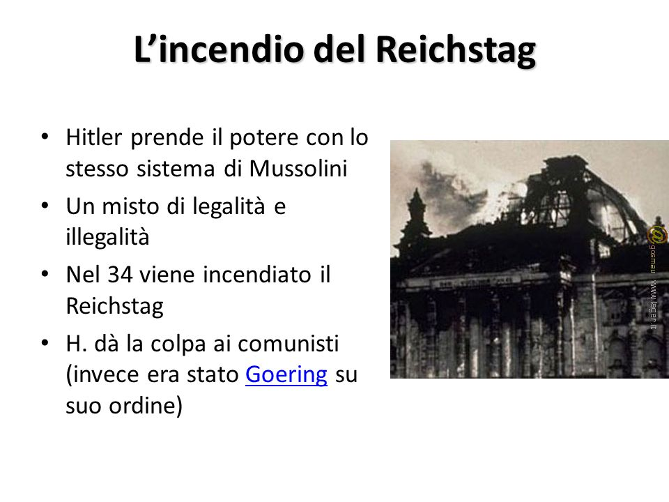 Lincendio del Reichstag Hitler prende il potere con lo stesso sistema di Mussolini Un misto di legalità e illegalità Nel 34 viene incendiato il Reichstag H.