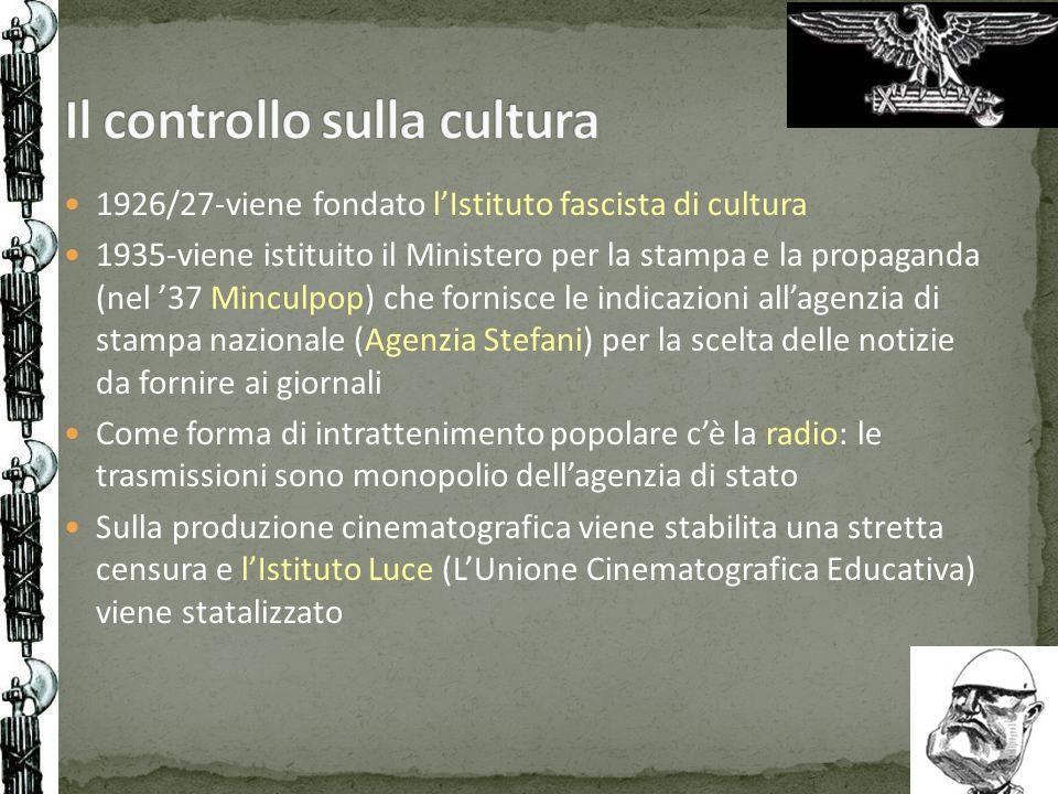 1926/27-viene fondato lIstituto fascista di cultura 1935-viene istituito il Ministero per la stampa e la propaganda (nel 37 Minculpop) che fornisce le
