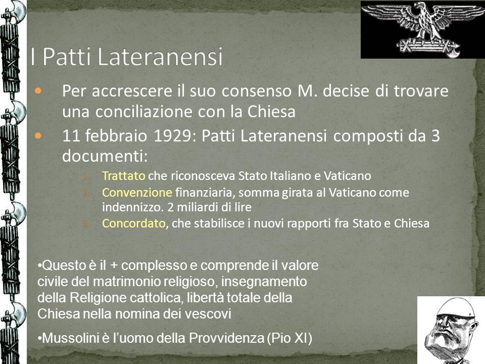 Per accrescere il suo consenso M. decise di trovare una conciliazione con la Chiesa 11 febbraio 1929: Patti Lateranensi composti da 3 documenti: 1. Tr