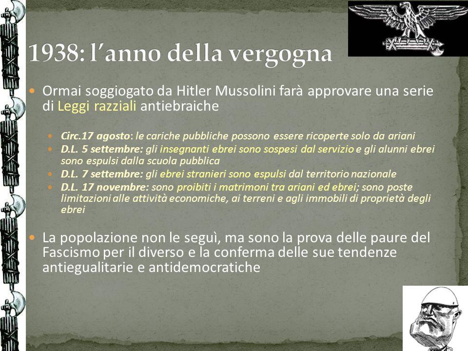 Ormai soggiogato da Hitler Mussolini farà approvare una serie di Leggi razziali antiebraiche Circ.17 agosto: le cariche pubbliche possono essere ricop