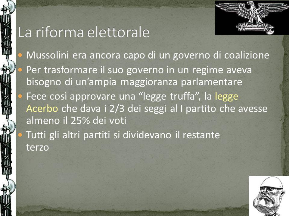 Mussolini era ancora capo di un governo di coalizione Per trasformare il suo governo in un regime aveva bisogno di unampia maggioranza parlamentare Fe