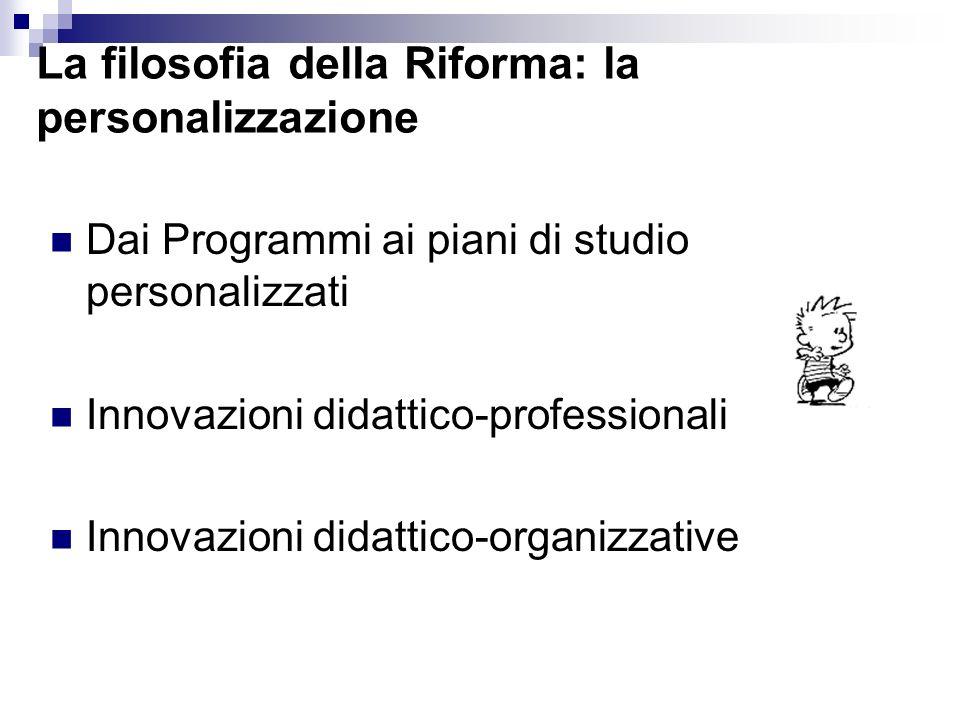La filosofia della Riforma: la personalizzazione Dai Programmi ai piani di studio personalizzati Innovazioni didattico-professionali Innovazioni didat