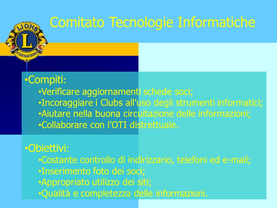 Compiti : Verificare aggiornamenti schede soci; Incoraggiare i Clubs alluso degli strumenti informatici; Aiutare nella buona circuitazione delle informazioni; Collaborare con lOTI distrettuale.