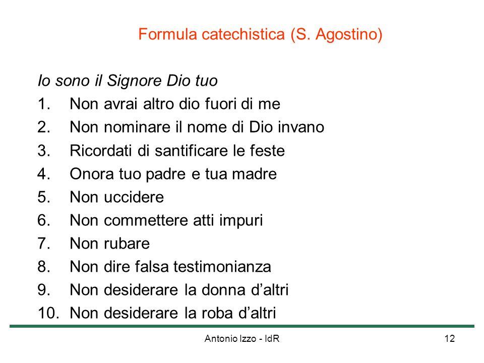 Antonio Izzo - IdR12 Formula catechistica (S. Agostino) Io sono il Signore Dio tuo 1.Non avrai altro dio fuori di me 2.Non nominare il nome di Dio inv