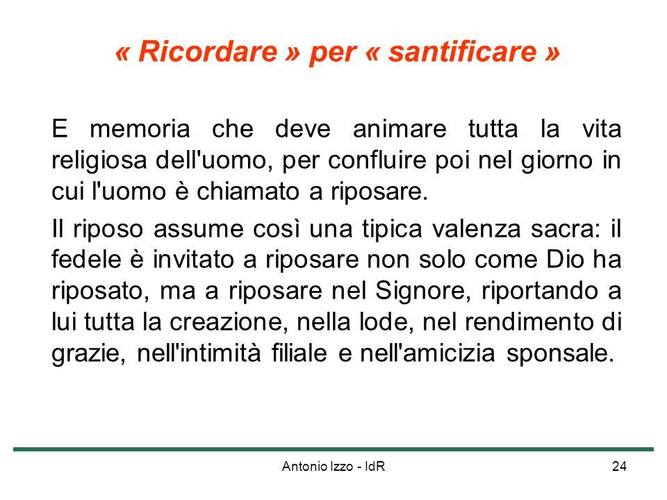 Antonio Izzo - IdR24 « Ricordare » per « santificare » E memoria che deve animare tutta la vita religiosa dell'uomo, per confluire poi nel giorno in c