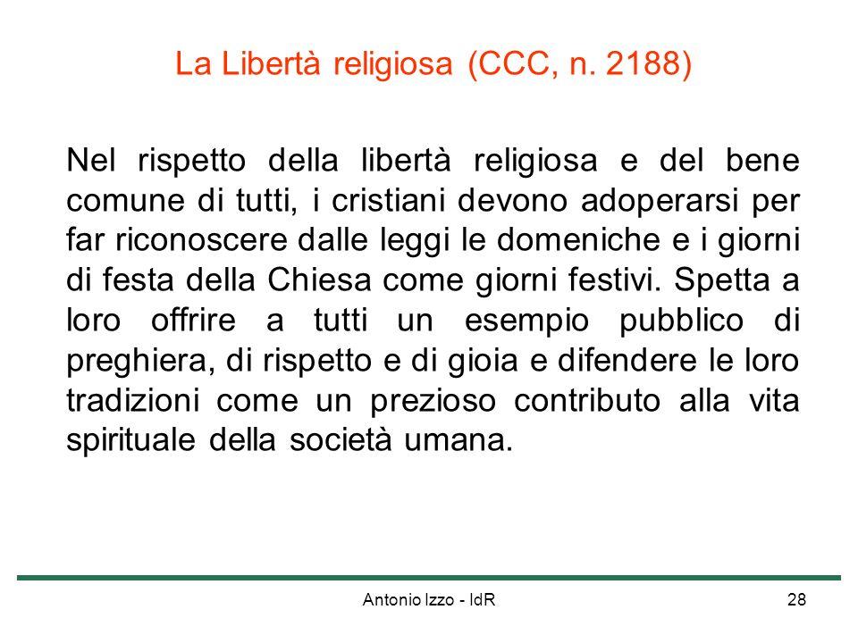 Antonio Izzo - IdR28 La Libertà religiosa (CCC, n. 2188) Nel rispetto della libertà religiosa e del bene comune di tutti, i cristiani devono adoperars
