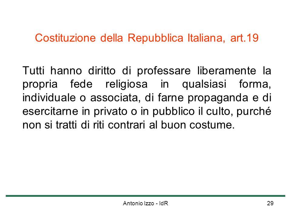 Antonio Izzo - IdR29 Costituzione della Repubblica Italiana, art.19 Tutti hanno diritto di professare liberamente la propria fede religiosa in qualsia