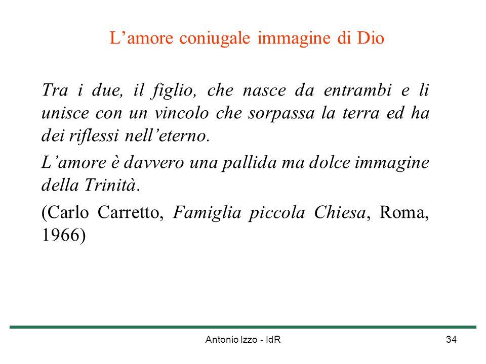 Antonio Izzo - IdR34 Lamore coniugale immagine di Dio Tra i due, il figlio, che nasce da entrambi e li unisce con un vincolo che sorpassa la terra ed