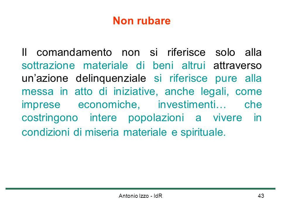 Antonio Izzo - IdR43 Non rubare Il comandamento non si riferisce solo alla sottrazione materiale di beni altrui attraverso unazione delinquenziale si