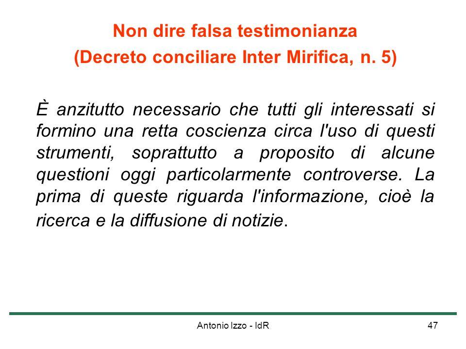 Antonio Izzo - IdR47 Non dire falsa testimonianza (Decreto conciliare Inter Mirifica, n. 5) È anzitutto necessario che tutti gli interessati si formin