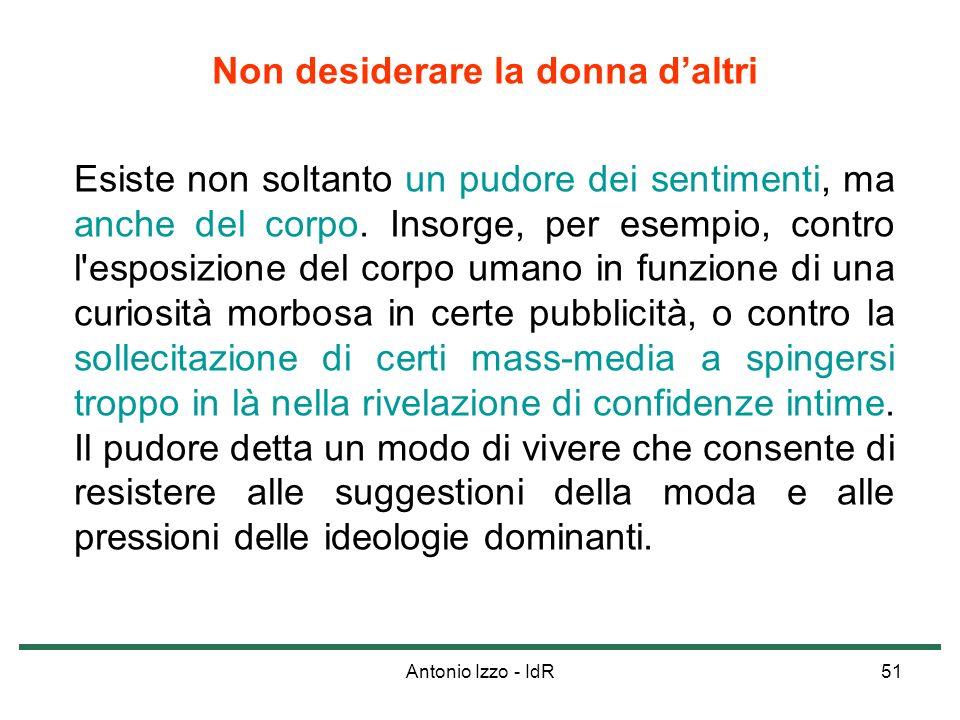 Antonio Izzo - IdR51 Non desiderare la donna daltri Esiste non soltanto un pudore dei sentimenti, ma anche del corpo. Insorge, per esempio, contro l'e