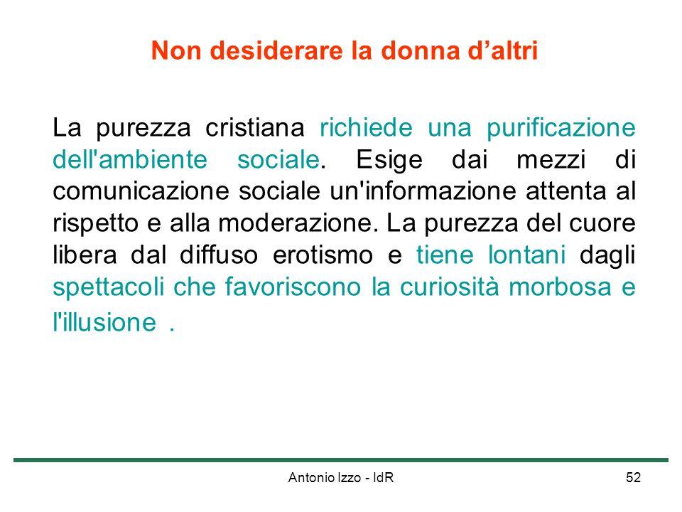 Antonio Izzo - IdR52 Non desiderare la donna daltri La purezza cristiana richiede una purificazione dell'ambiente sociale. Esige dai mezzi di comunica