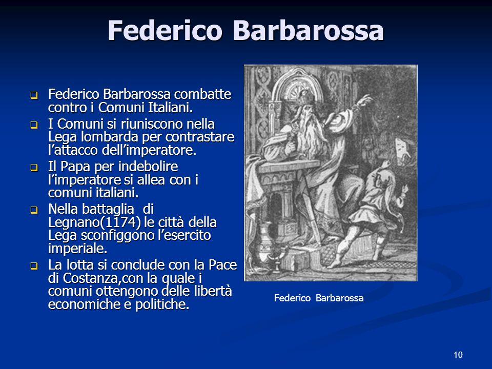 10 Federico Barbarossa Federico Barbarossa combatte contro i Comuni Italiani. Federico Barbarossa combatte contro i Comuni Italiani. I Comuni si riuni