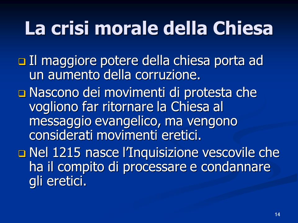 14 La crisi morale della Chiesa Il maggiore potere della chiesa porta ad un aumento della corruzione. Il maggiore potere della chiesa porta ad un aume