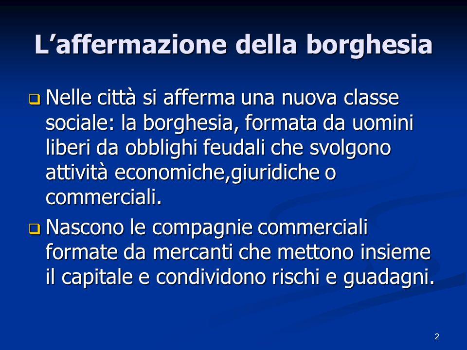 2 Laffermazione della borghesia Nelle città si afferma una nuova classe sociale: la borghesia, formata da uomini liberi da obblighi feudali che svolgo