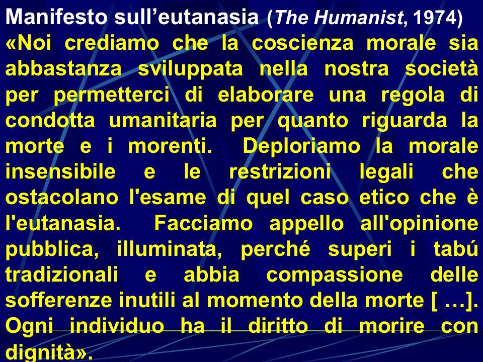 Manifesto sulleutanasia (The Humanist, 1974) «Noi crediamo che la coscienza morale sia abbastanza sviluppata nella nostra società per permetterci di e