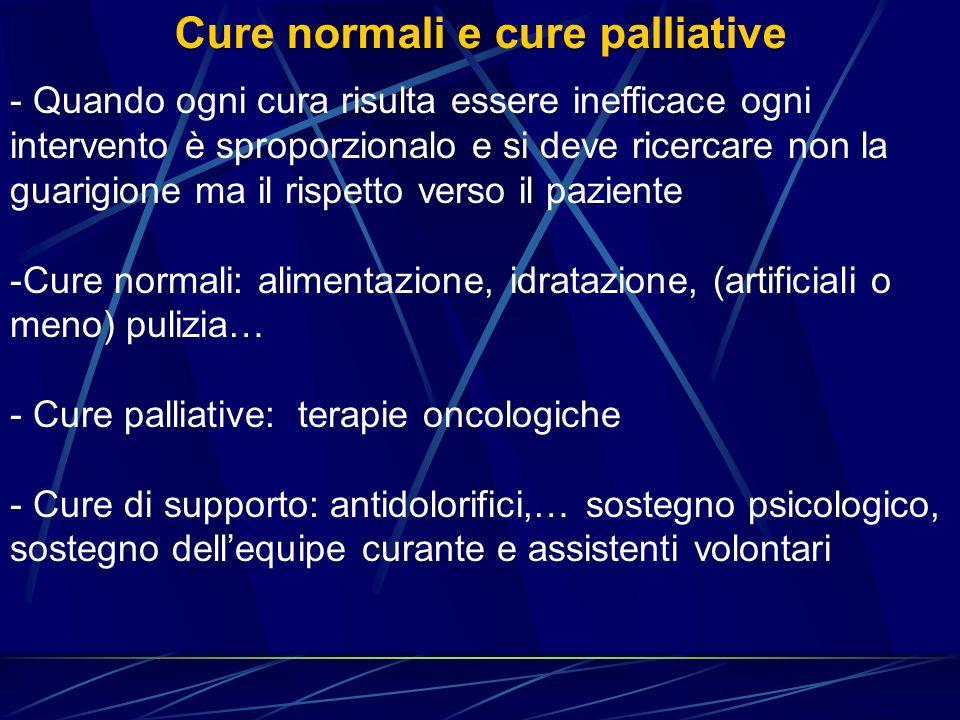 - Quando ogni cura risulta essere inefficace ogni intervento è sproporzionalo e si deve ricercare non la guarigione ma il rispetto verso il paziente -