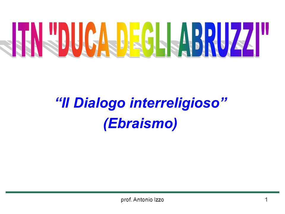 prof. Antonio Izzo1 Il Dialogo interreligioso (Ebraismo)