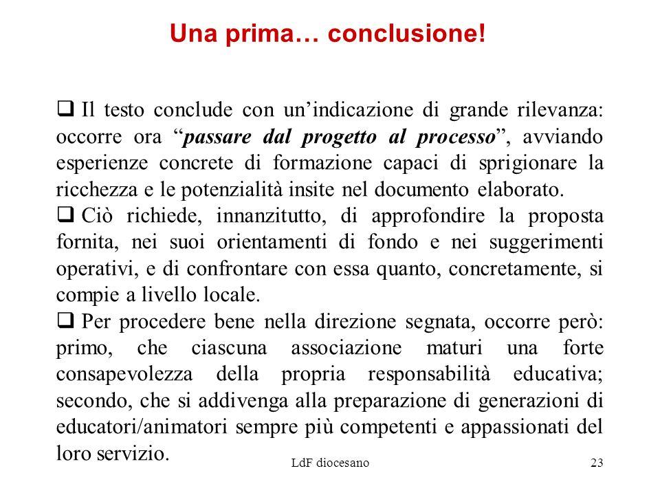 LdF diocesano23 Il testo conclude con unindicazione di grande rilevanza: occorre ora passare dal progetto al processo, avviando esperienze concrete di