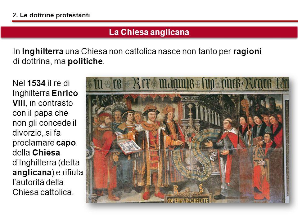 Nel 1534 il re di Inghilterra Enrico VIII, in contrasto con il papa che non gli concede il divorzio, si fa proclamare capo della Chiesa dInghilterra (