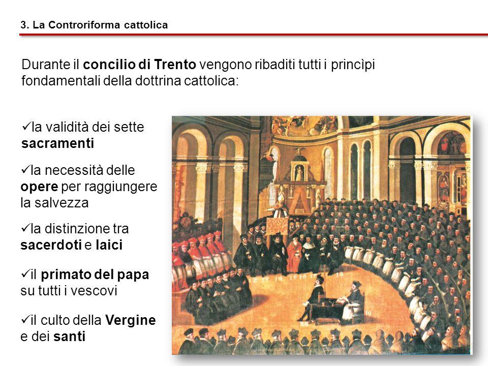 Durante il concilio di Trento vengono ribaditi tutti i princìpi fondamentali della dottrina cattolica: 3. La Controriforma cattolica la validità dei s