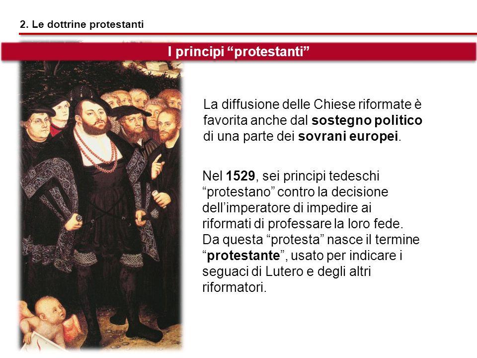 La diffusione delle Chiese riformate è favorita anche dal sostegno politico di una parte dei sovrani europei. Nel 1529, sei principi tedeschi protesta