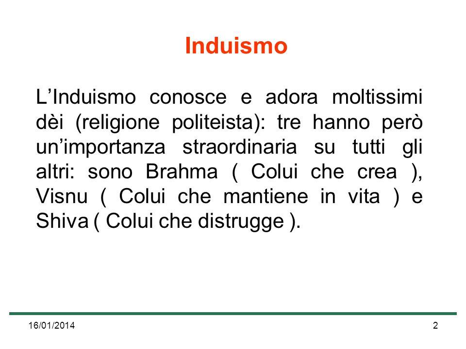 16/01/20142 Induismo LInduismo conosce e adora moltissimi dèi (religione politeista): tre hanno però unimportanza straordinaria su tutti gli altri: so