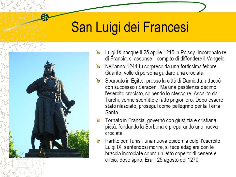 San Luigi dei Francesi Luigi IX nacque il 25 aprile 1215 in Poissy. Incoronato re di Francia, si assunse il compito di diffondere il Vangelo. Nell'ann