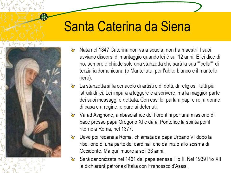 Santa Caterina da Siena Nata nel 1347 Caterina non va a scuola, non ha maestri. I suoi avviano discorsi di maritaggio quando lei è sui 12 anni. E lei