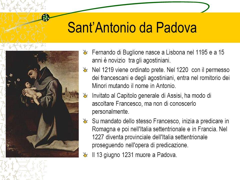 SantAntonio da Padova Fernando di Buglione nasce a Lisbona nel 1195 e a 15 anni è novizio tra gli agostiniani. Nel 1219 viene ordinato prete. Nel 1220