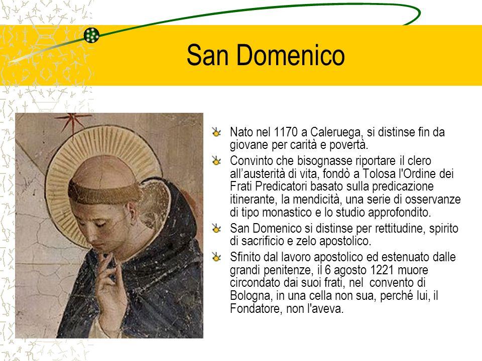 San Domenico Nato nel 1170 a Caleruega, si distinse fin da giovane per carità e povertà. Convinto che bisognasse riportare il clero allausterità di vi