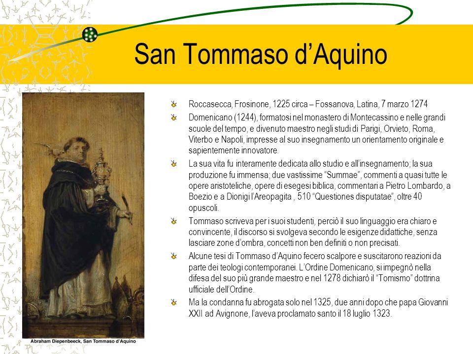San Tommaso dAquino Roccasecca, Frosinone, 1225 circa – Fossanova, Latina, 7 marzo 1274 Domenicano (1244), formatosi nel monastero di Montecassino e n